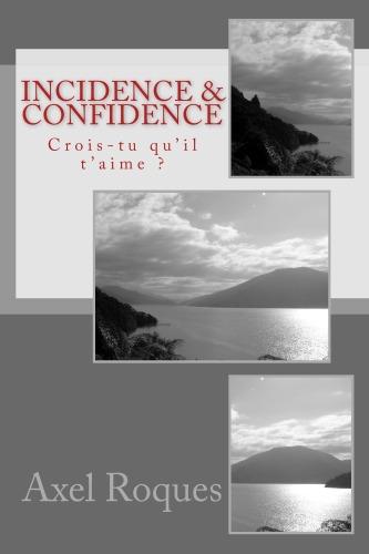le roman Incidence & Confidence : Crois-tu qu'il t'aime ?