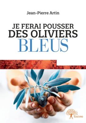 1er roman: Je ferai pousser des oliviers bleus
