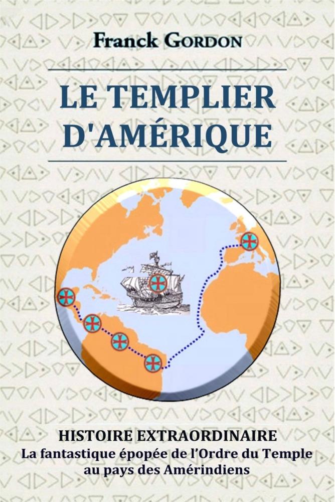 Le Templier d'Amérique, Histoire Extraordinaire de la découverte du «Nouveau Monde» par les templiers