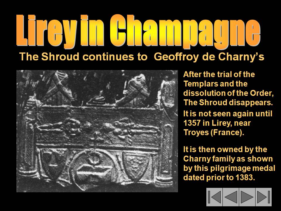 To 1357, the Shroud will reappear in Lirey, small champagne village near Troyes, France.